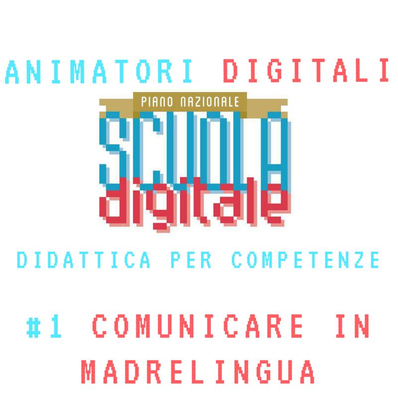 animatori digitali e didattica per competenze  comunicare in madrelingua  spunti didattici